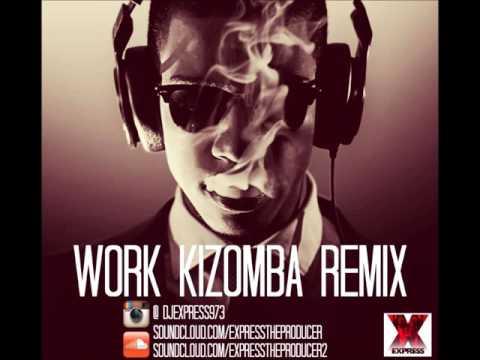 Work (Express Kizomba Remix) - Rihanna Feat. Drake