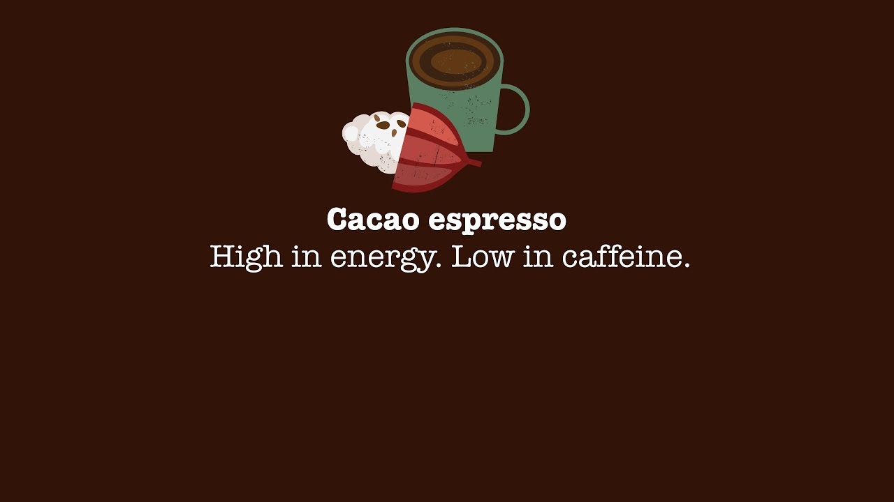 Cacao espresso High in energy. Low in caffeine.