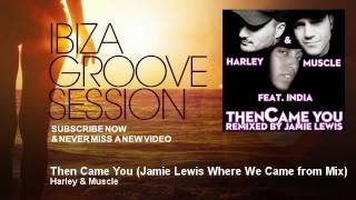Harley & Muscle - Then Came You - Jamie Lewis Where We Came from Mix - IbizaGrooveSession