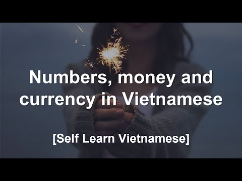 Learn all about Vietnamese numbers, money and currency in less than 10 Minutes