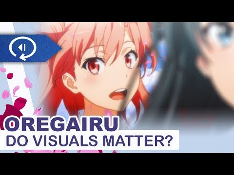Do Visuals Matter? - The Differing Styles Of Oregairu's Two Seasons