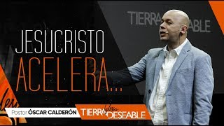 JESUCRISTO ACELERA. | P.s. ÓSCAR CALDERÓN | Mayo  26 de 2019