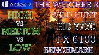 THE WITCHER 3 WILD HUNT HD 7770 HIGH VS MEDIUM VS LOW FX 6100 WINDOWS 10 PC PERFORMANCE BENCHMARK
