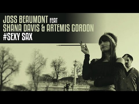 SEXY SAX (Joss BEAUMONT ft Shana DAVIS & Artemis GORDON)