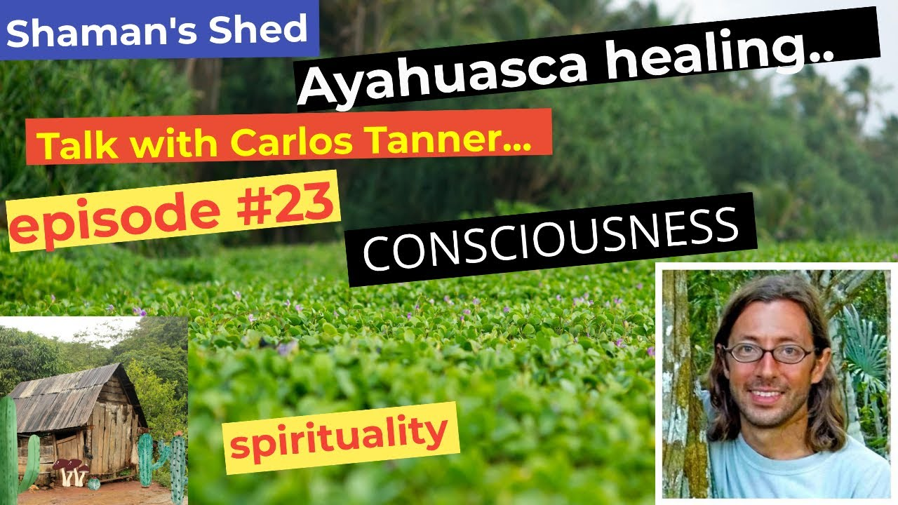 #23 Talk with Carlos Tanner | Ayahuasca Foundation | Healing | Consciousness and more.