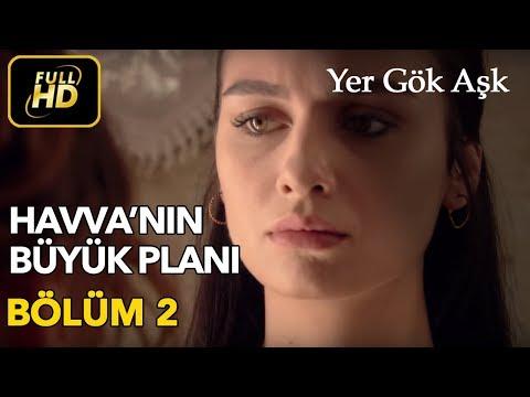 Yer Gök Aşk 2. Bölüm / Full HD (Tek Parça) - Havva'nın Büyük Planı