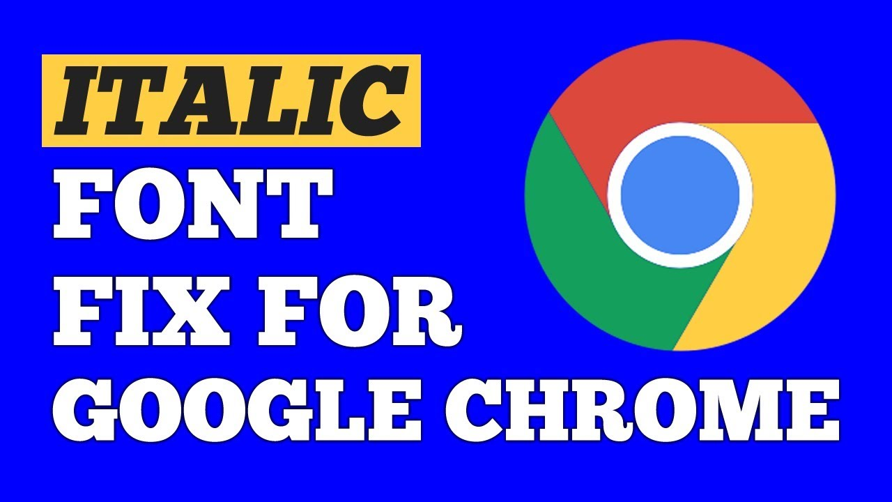 How To Easily Fix Google Chrome Italic Font Issue