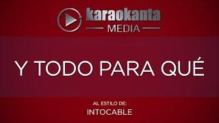 Karaokanta - Intocable - Y todo para que