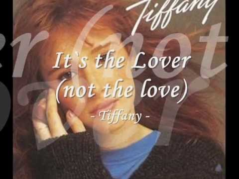 It`s the Lover (not the love) - Tiffany w/ lyrics