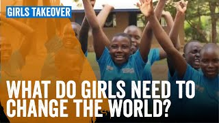 What do girls need to change the world?