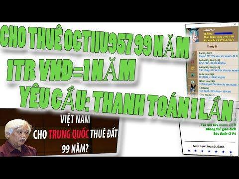 Phản Đối Việc Việt Nam Cho Trung Quốc Thuê Đất 99 Năm..Kòi Cho Thuê Acc Octiiu957 Cho Ai Có Nhu Cầu