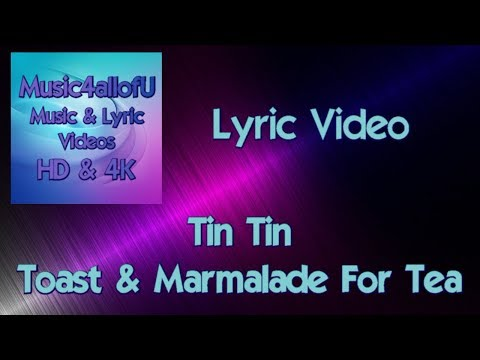 Tin Tin - Toast & Marmalade For Tea (HD Lyric Music Video)