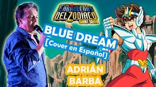 Adrián Barba - Blue Dream (Saint Seiya ED 2) cover en español