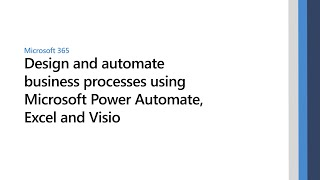 Design and automate business processes using Microsoft Power Automate, Excel, and Visio