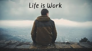 life is work   beautiful chill mix