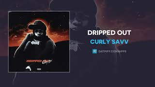 Curly Savv - DRIPPED OUT (AUDIO)