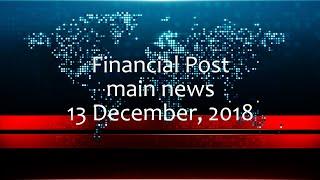 Financial Post main news:  13 December, 2018