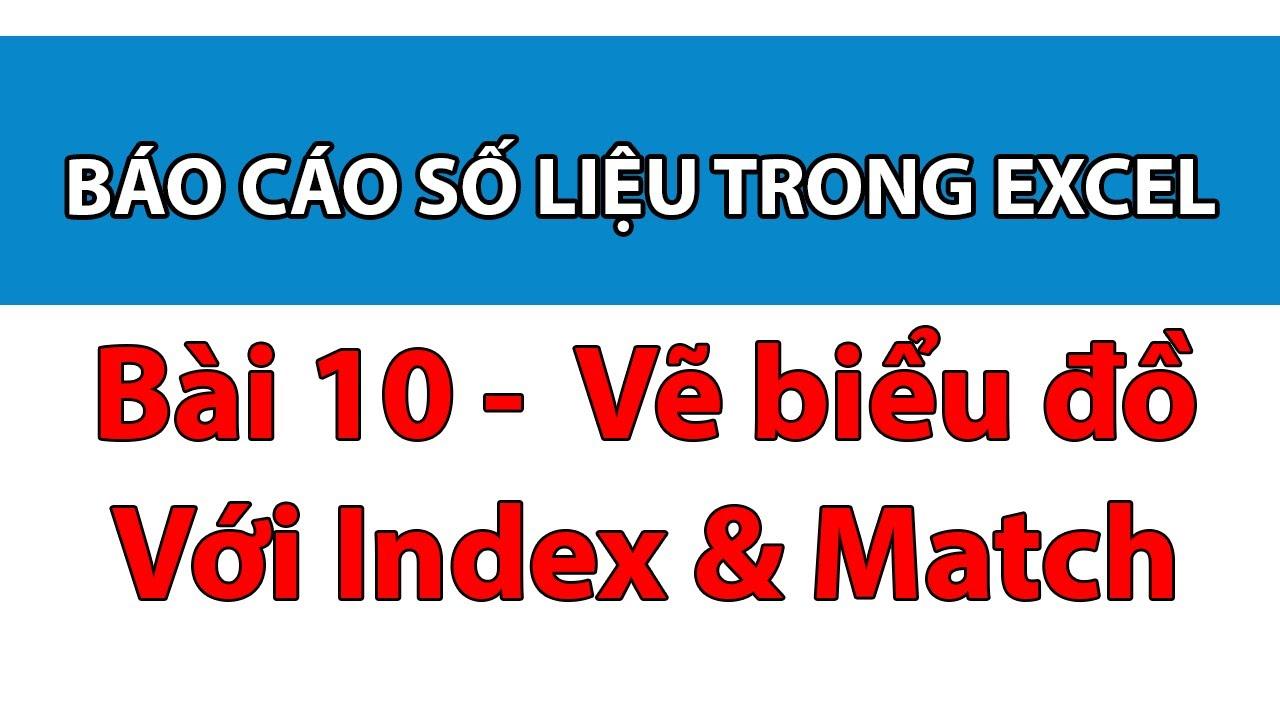 Bài 10 – Kết hợp hàm Index & Match để vẽ biểu đồ động trong excel