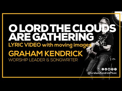 O Lord The Clouds Are Gathering - Graham Kendrick (Lyric Video)