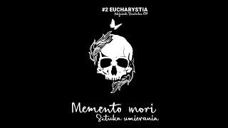 Memento mori. Sztuka umierania [#02] Eucharystia