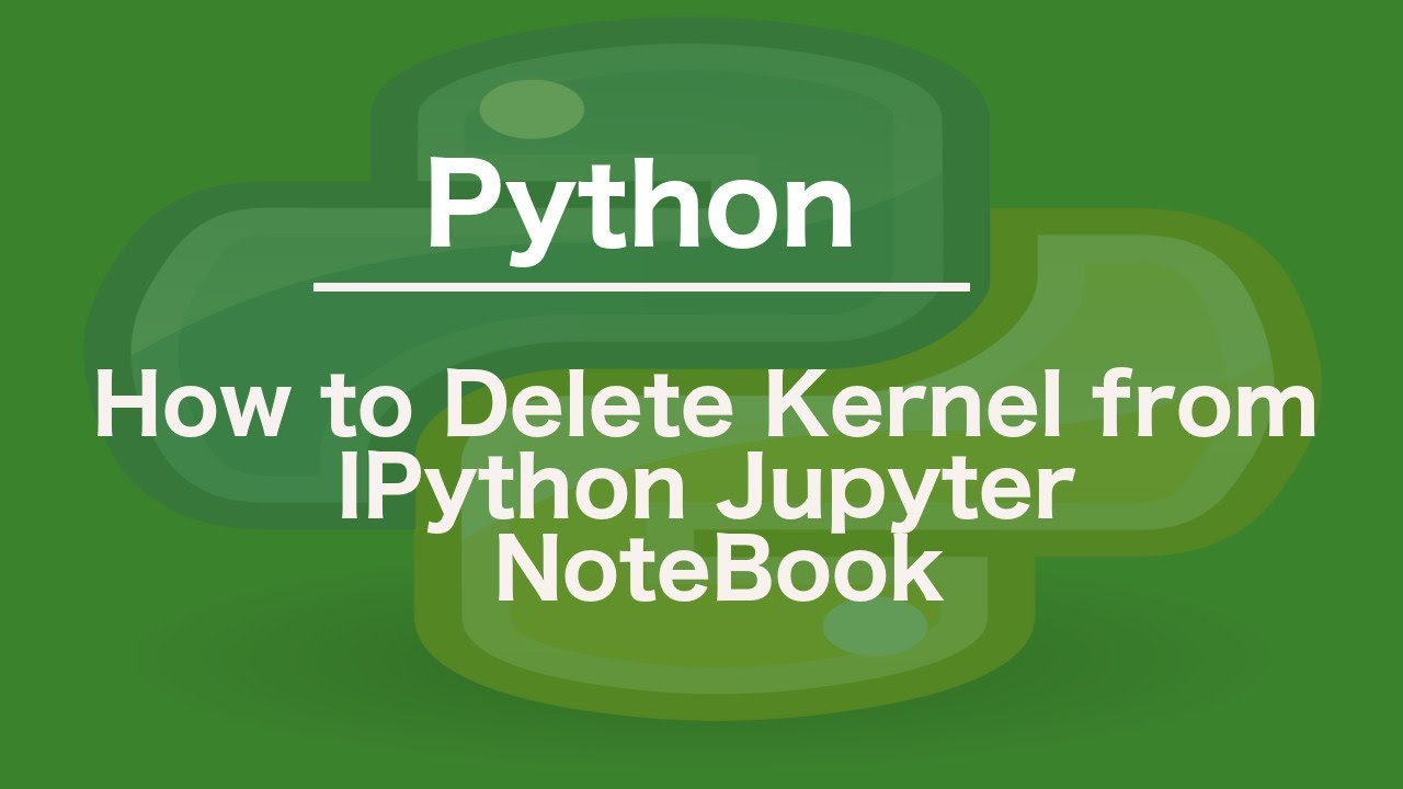 How to Delete Kernel from IPython Jupyter NoteBook