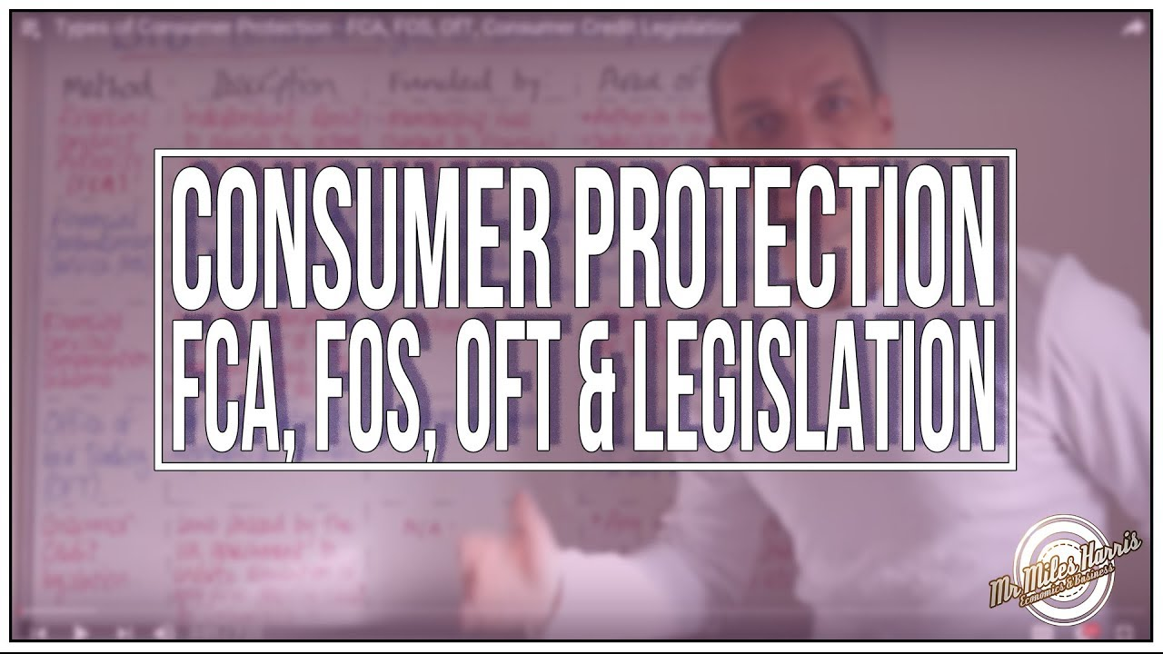 Types of Consumer Protection - FCA, FOS, OfT, Consumer Credit Legislation