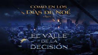 03 El valle de la decisión - Como en los días de Noé - Days oh Noah