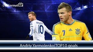 Andriy Yarmolenko|TOP10 goals | HD