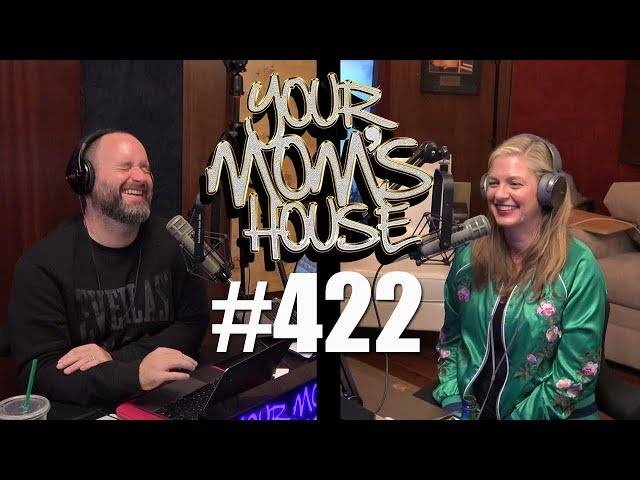 Your Mom's House Podcast - Ep. 422