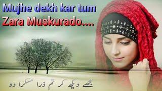 Mujhe dekh kar tum zara muskura do||Best Whatsapp status Urdu Ghazal qawaali old song