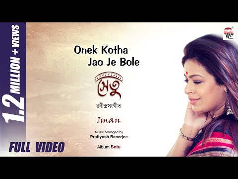 Onek Kotha Jao Je Bole | Full Video | Setu | Iman Chakraborty | Rabindrasangeet