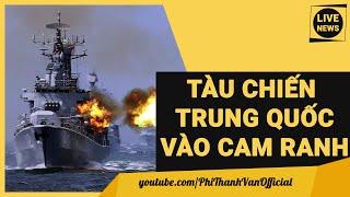 Việt Nam DẠI Không Khi Mở Cảng CAM RANH Mời TÀU CHIẾN TRUNG QUỐC?