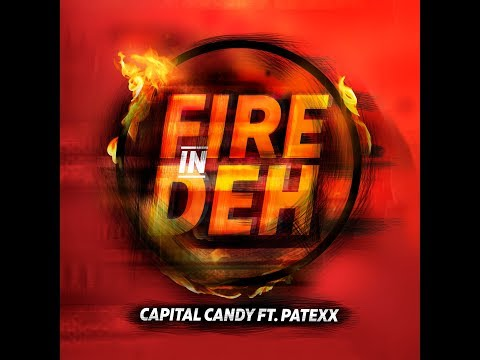Capital Candy - Fire In Deh Feat Patexx