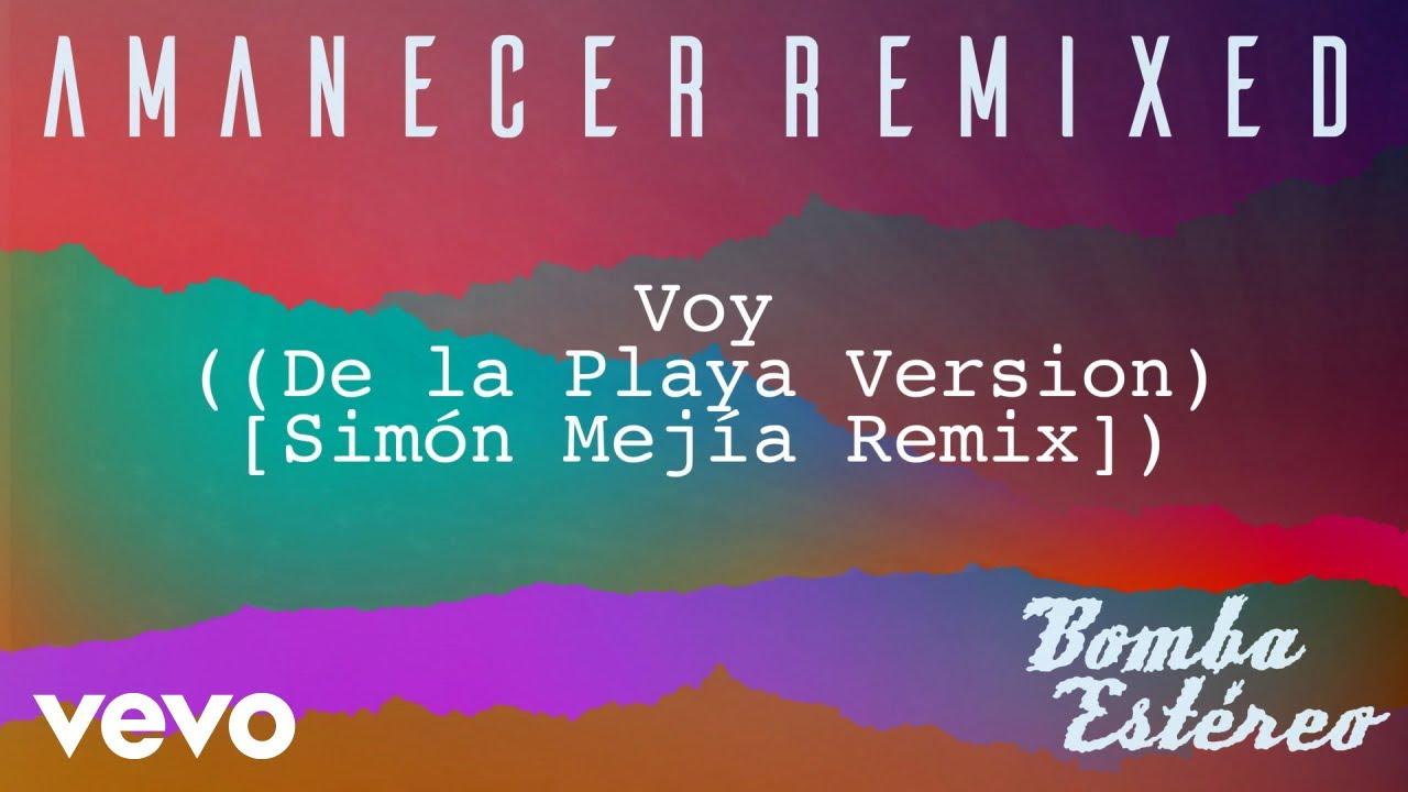 Bomba Estéreo - Voy (De la Playa Version - Simón Mejía Remix)[Audio]