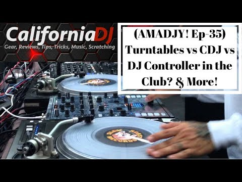 Turntables vs CDJ vs DJ Controller in the Club? & More! (AMADJY! Ep-35)