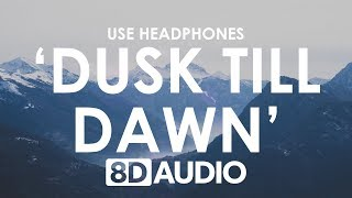 ZAYN Dusk Till Dawn 8D AUDIO ft Sia