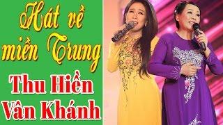 Thu Hiền - Vân Khánh | Liên Khúc Nhạc Quê Hương Miền Trung Hay Nhất 2017