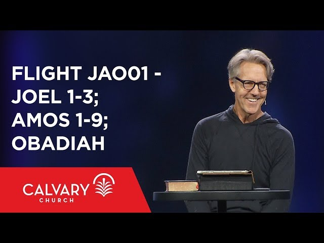 Joel 1-3; Amos 1-9; Obadiah - The Bible from 30,000 Feet  - Skip Heitzig - Flight JAO01