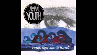 Carnival Youth - Brown Eyes And All The Rest