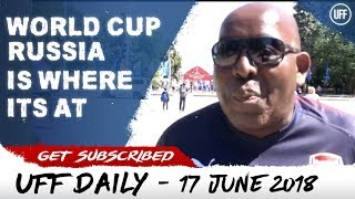 RUSSIA WORLD CUP IS WHERE ITS AT! | UFF Daily