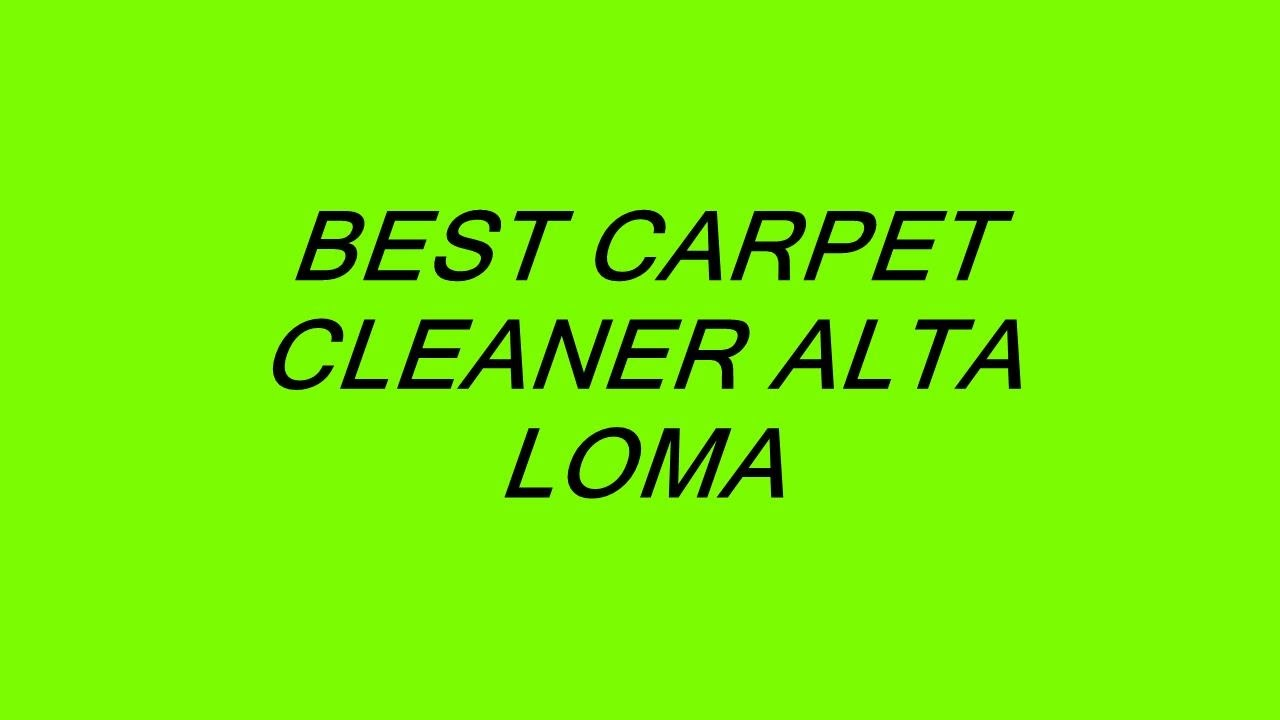 Best Carpet Cleaner Alta Loma Youtube