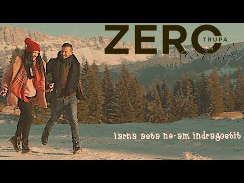 Trupa Zero feat Evelyn - Iarna asta ne-am indragostit (Official Video)
