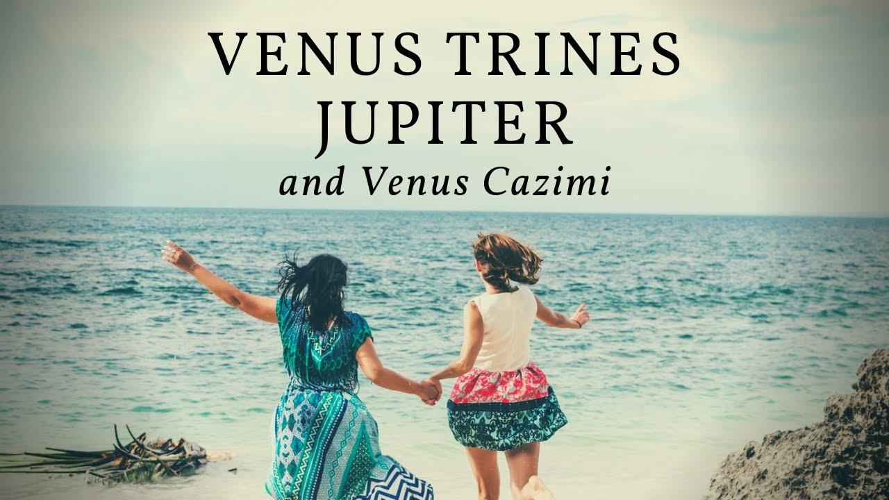 Venus Trines Jupiter and Venus Cazimi