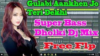 Gulabi Aankhen Jo Teri Dekhi Dj Song || Super Bass Dholki Dj Mix || Free Flp Download