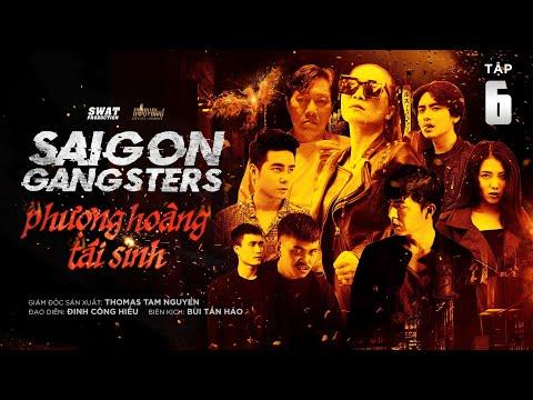 SAIGON GANGSTERS TẬP 6 | PHƯỢNG HOÀNG TÁI SINH  | PHIM HÀNH ĐỘNG | VÕ THUẬT