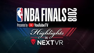 NBA Finals pres by YouTube TV in NextVR App - Game 1 Highlights