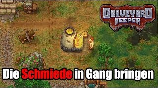 GRAVEYARD KEEPER I 04 I Die SCHMIEDE in Gang bringen [Deutsch|German]