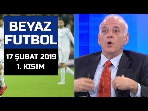 (..) Beyaz Futbol 17 Şubat 2019 Kısım 1/3 - Beyaz TV