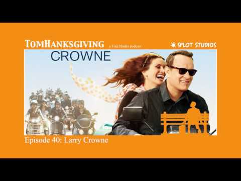Tom Hanks Doesn't Watch Porn - TomHanksgiving Podcast #40: LARRY CROWNE