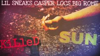 lil sneaks x casper locs x big rome killed in the sun